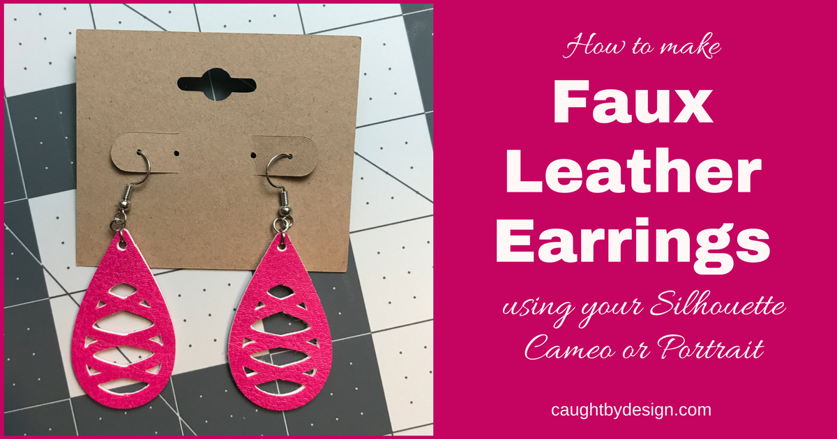 Diy Faux Leather Earrings Using Your Silhouette Cameo Or